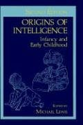 Origins of Intelligence: Infancy and Early Childhood