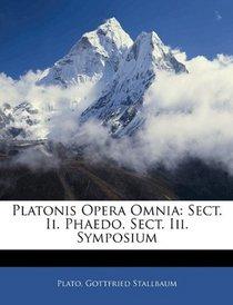 Platonis Opera Omnia: Sect. Ii. Phaedo. Sect. Iii. Symposium (Latin Edition)
