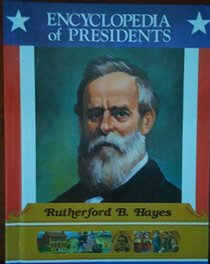 Rutherford B. Hayes: Nineteenth President of the United States (Encyclopedia of Presidents)