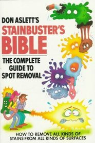 Don Aslett's Stainbuster's Bible: The Complete Guide to Spot Removal