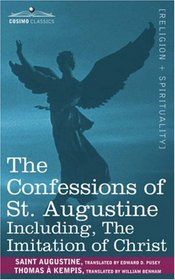 The Confessions of St. Augustine, Including The Imitation of Christ