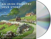Irish Country Love Story, An: A Novel