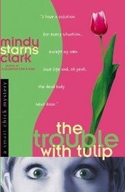 The Trouble With Tulip (Smart Chick, Bk 1)