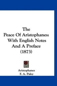 The Peace Of Aristophanes: With English Notes And A Preface (1873)