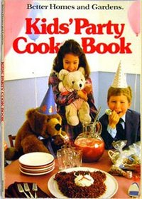 Better Homes and Gardens Kid's Party Cookbook
