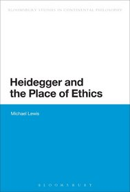Heidegger and the Place of Ethics (Continuum Studies in Continental Philosophy)