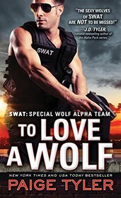 To Love a Wolf (SWAT: Special Wolf Alpha Team, Bk 4)