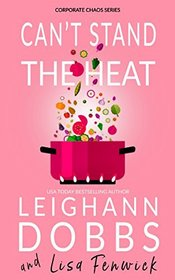 Can't Stand the Heat (Corporate Chaos Series)