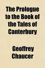 The Prologue to the Book of the Tales of Canterbury