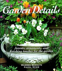 Garden Details: Accents, Ornaments, and Finishing Touches for the Garden