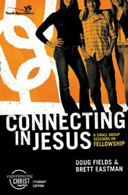 Connecting in Jesus, Participant's Guide: 6 Small Group Sessions on Fellowship (Experiencing Christ Together Student Edition)