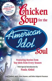 Chicken Soup for the American Idol Soul: Stories from the Idols and their Fans that Open Your Heart and Make Your Soul Sing (Chicken Soup for the Soul)