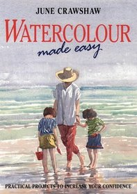 Watercolour Made Easy: Practical Projects to Increase Your Confidence