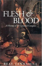 Flesh and Blood : The History of the Cannibal Complex