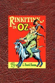RinkiTink in Oz: Quite Different from the Other Histories of Oz, L. Frank Baum Dedicated this Tenth Book in the Series to His New Grandson. (Timeless Classic Books)