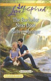 The Bachelor Next Door (Castle Falls, Bk 1) (Love Inspired, No 860) (Larger Print)