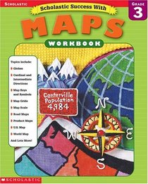 Scholastic Success With Maps Workbook Grade 3 (Grades 3)
