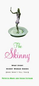 The Skinny: What Every Skinny Woman Knows About Dieting (And Won't Tell You!)