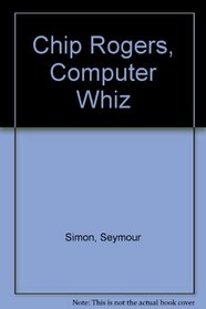 Chip Rogers, Computer Whiz