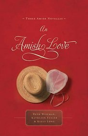 An Amish Love: Healing Hearts / A Marriage of the Heart / What the Heart Sees