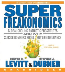 SuperFreakonomics: Global Cooling, Patriotic Prostitutes, and Why Suicide Bombers Should Buy Life Insurance (Audio CD) (Unabridged)