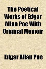 The Poetical Works of Edgar Allan Poe With Original Memoir