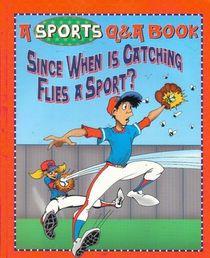 Since When is Catching Flies a Sport? (Sports Q & A Book)