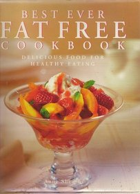Best Ever Fat Free Cookbook: Delicious Food for Healthy Eating