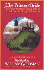 The Princess Bride: S. Morgenstern's Classic Tale of True Love and High Adventure. the