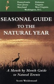 Seasonal Guide to the Natural Year: A Month by Month Guide to Natural Events : Mid-Atlantic (Seasonal Guide to the Natural Year)