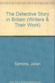 The Detective Story in Britain (Writers and Their Work)