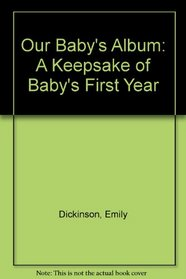 Our Baby's Album : A Keepsake of Baby's First Year