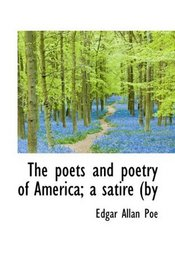 The poets and poetry of America; a satire (by