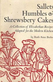 Sallets, humbles & Shrewsbery cakes: A collection of Elizabethan recipes