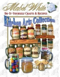 Kitchen Art's Collection: Do-It-Yourself Crafts & Recipes