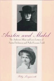 Austin and Mabel: The Amherst Affair & Love Letters of Austin Dickinson and Mabel Loomis Todd