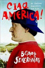 Ciao, America: An Italian Discovers the U.S.