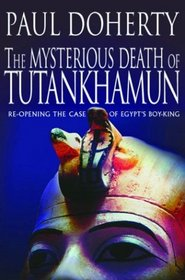 The Mysterious Death of Tutankhamun: Re-Opening the Case of Egypt's Boy-King