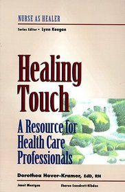 Healing Touch: A Resource for Health Care Professionals (Nurse as Healer Series)