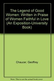 Legend of Good Women: Written in Praise of Women Faithful in Love (An Exposition-University Book)