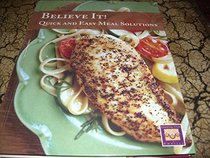 Believe It! Quick & Easy Meal Solutions