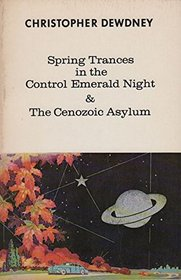 Spring Trances in the Control Emerald Night and the Cenozoic Asylum