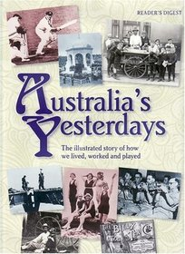 Australia's Yesterdays: The Illustrated Story of How We Lived, Worked and Played