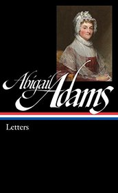 Abigail Adams: Letters: Library of America #275 (The Library of America)