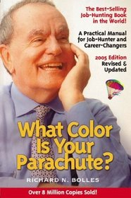 What Color Is Your Parachute? 2005: A Practical Manual for Job-Hunters and Career-Changers