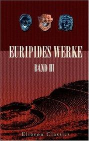 Euripides Werke: Band III. Die Troerinnen; Ion; Elektra; Der rasende Herakles; Die Schutzflehenden; Die Herakliden (German Edition)