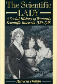 The Scientific Lady: A Social History of Women's Scientific Interests, 1520-1918