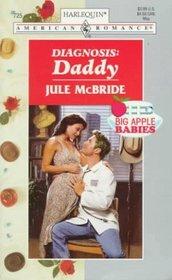 Diagnosis: Daddy (Big Apple Babies) (Harlequin American Romance, No 725)