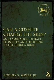 Can a Cushite Change His Skin?: An Examination of Race, Ethnicity, and Othering in the Hebrew Bible (The Library of Hebrew Bible/Old Testament Studies)