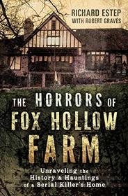The Horrors of Fox Hollow Farm: Unraveling the History & Hauntings of a Serial Killer's Home